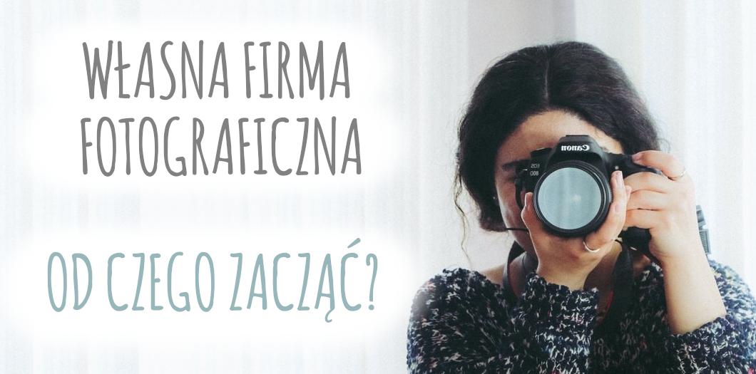 własna firma fotograficzna - od czego zacząć? - cervus-shop.pl