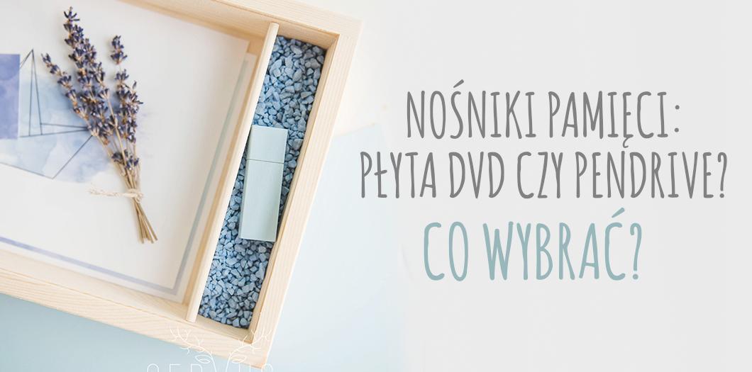 nośniki pamięci: płyta DVD czy pendrive? Co wybrać? - cervus-shop.pl Artykuły dla Fotografów