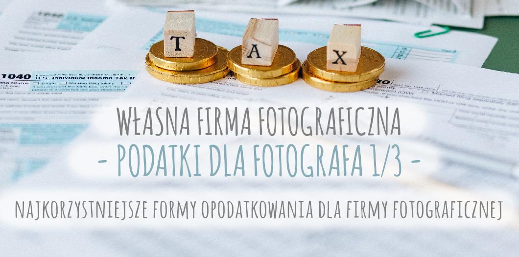 podatki dla fotografa - najkorzystniejsze formy opodatkowania dla firmy fotograficznej