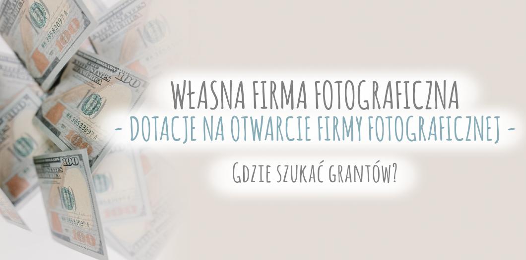 Dotacje na otwarcie firmy fotograficznej - gdzie szukać grantów? - cervus-shop.pl